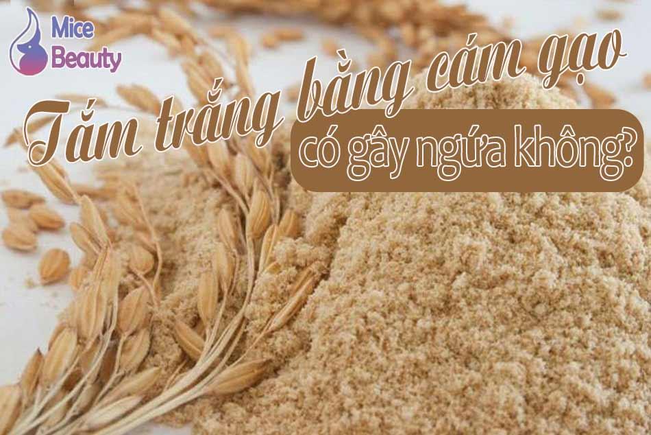 Tắm trắng bằng cám gạo có bị ngứa không?