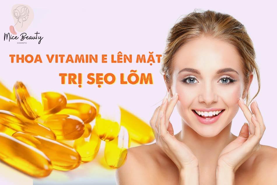 Cách trị sẹo lõm bằng vitamin E nguyên chất